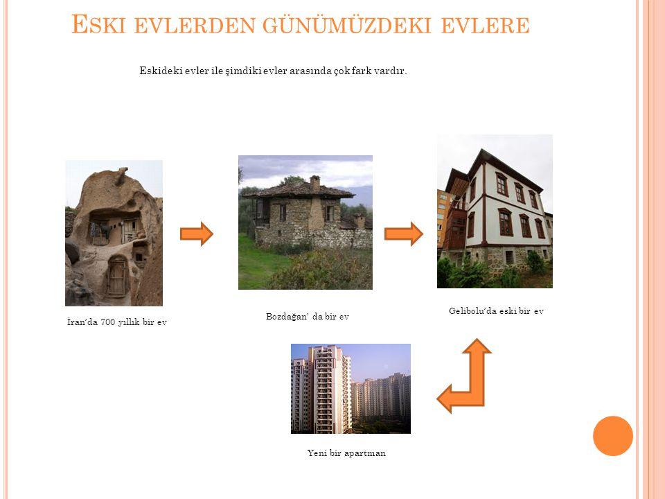 Eski evlerden günümüzdeki evlere