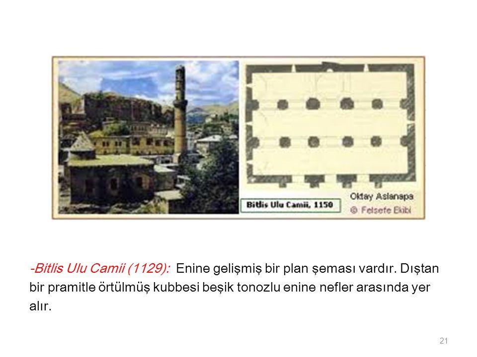 -Bitlis Ulu Camii (1129): Enine gelişmiş bir plan şeması vardır
