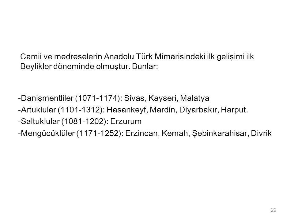 Camii ve medreselerin Anadolu Türk Mimarisindeki ilk gelişimi ilk Beylikler döneminde olmuştur. Bunlar: