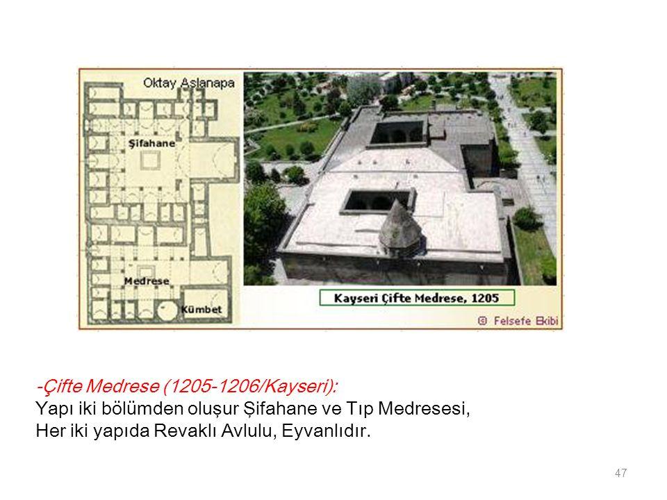 -Çifte Medrese (1205-1206/Kayseri): Yapı iki bölümden oluşur Şifahane ve Tıp Medresesi, Her iki yapıda Revaklı Avlulu, Eyvanlıdır.