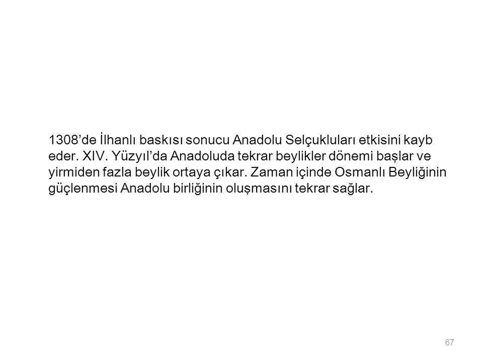 1308'de İlhanlı baskısı sonucu Anadolu Selçukluları etkisini kayb eder