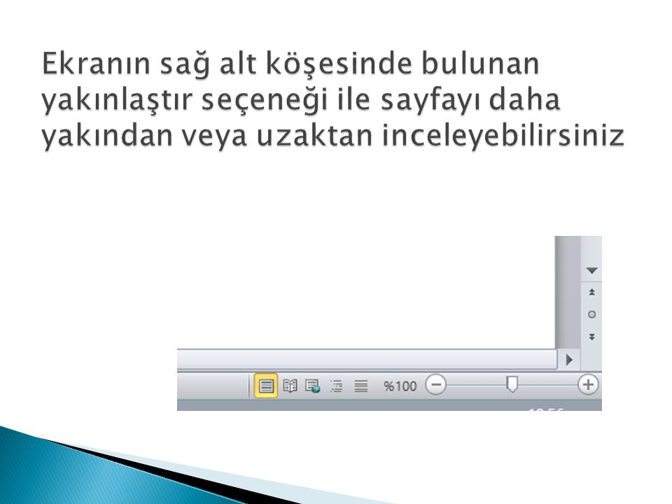 Ekranın sağ alt köşesinde bulunan yakınlaştır seçeneği ile sayfayı daha yakından veya uzaktan inceleyebilirsiniz