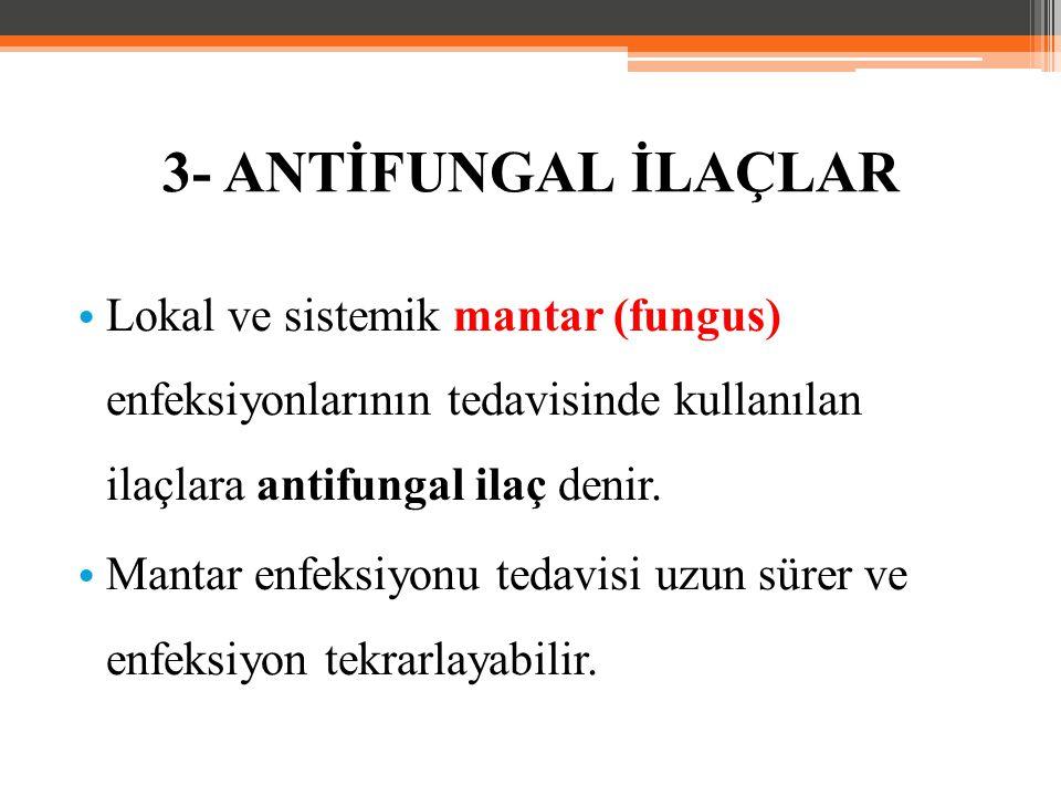 3- ANTİFUNGAL İLAÇLAR Lokal ve sistemik mantar (fungus) enfeksiyonlarının tedavisinde kullanılan ilaçlara antifungal ilaç denir.