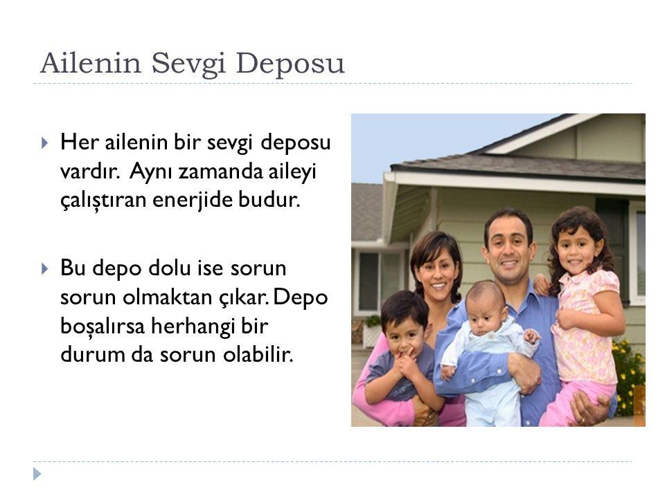Ailenin Sevgi Deposu Her ailenin bir sevgi deposu vardır. Aynı zamanda aileyi çalıştıran enerjide budur.
