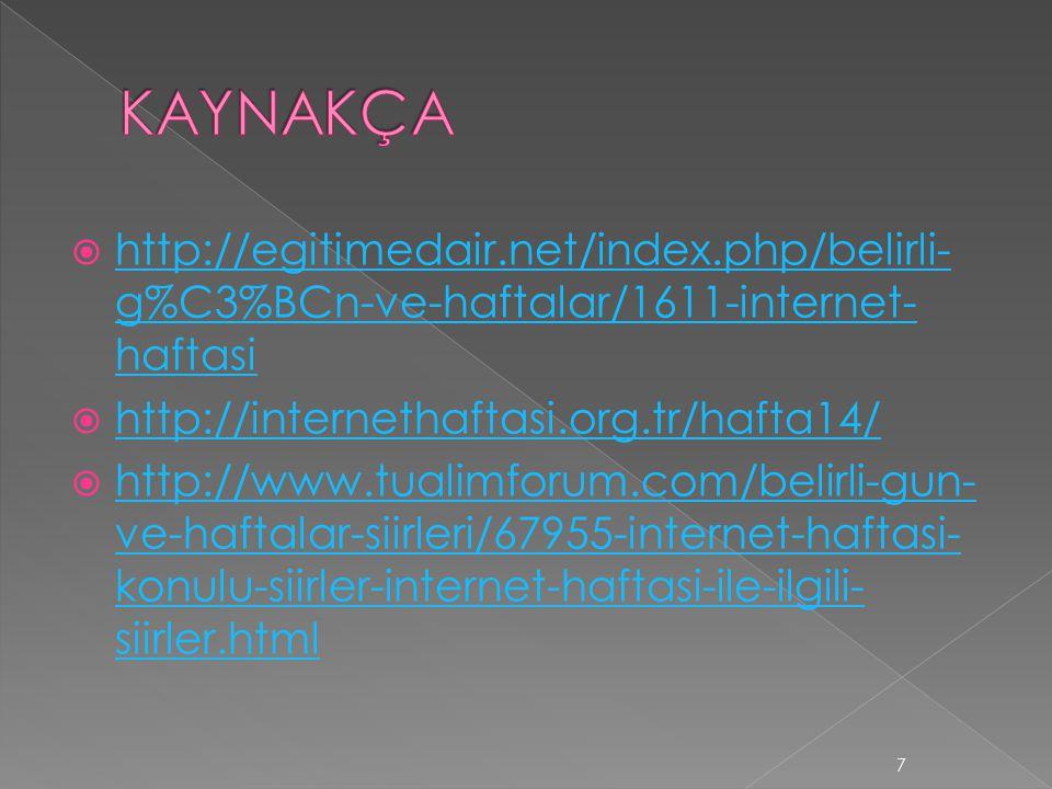 KAYNAKÇA http://egitimedair.net/index.php/belirli-g%C3%BCn-ve-haftalar/1611-internet-haftasi. http://internethaftasi.org.tr/hafta14/