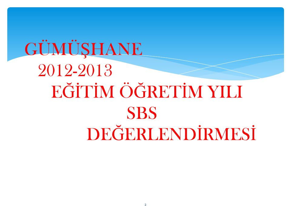 GÜMÜŞHANE 2012-2013 EĞİTİM ÖĞRETİM YILI SBS DEĞERLENDİRMESİ