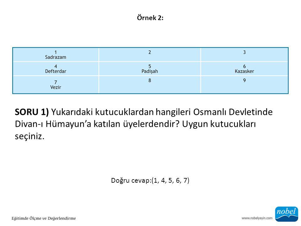 Örnek 2: SORU 1) Yukarıdaki kutucuklardan hangileri Osmanlı Devletinde Divan-ı Hümayun'a katılan üyelerdendir Uygun kutucukları seçiniz.