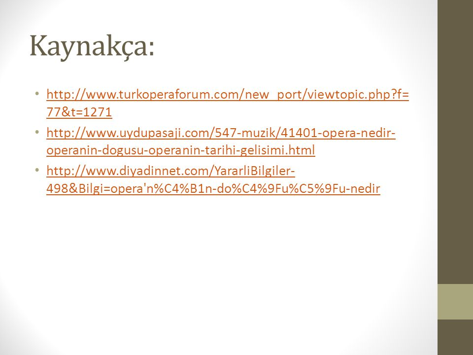 Kaynakça: http://www.turkoperaforum.com/new_port/viewtopic.php f=77&t=1271.