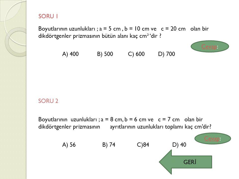 SORU 1 A) 400 B) 500 C) 600 D) 700 Cevap: SORU 2