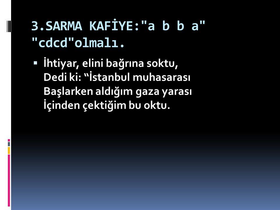 3.SARMA KAFİYE: a b b a cdcd olmalı.
