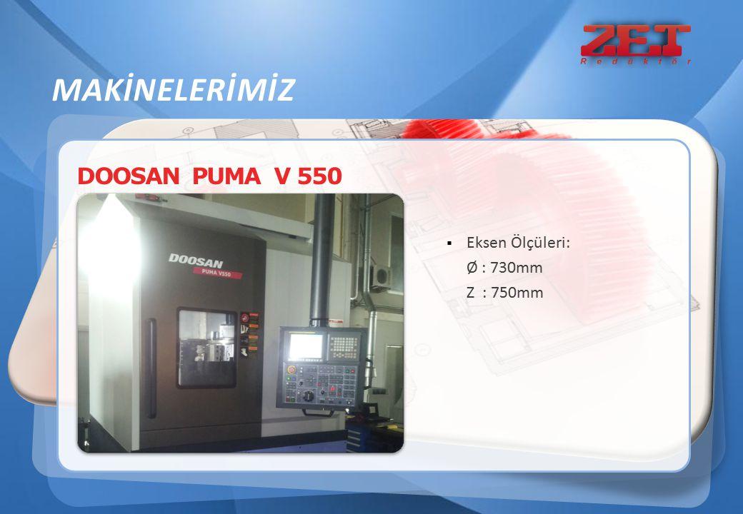 MAKİNELERİMİZ DOOSAN PUMA V 550 Eksen Ölçüleri: Ø : 730mm Z : 750mm