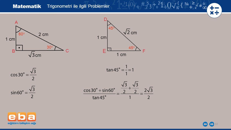 E Trigonometri ile ilgili Problemler D A cm 2 cm 1 cm 1 cm B C F cm