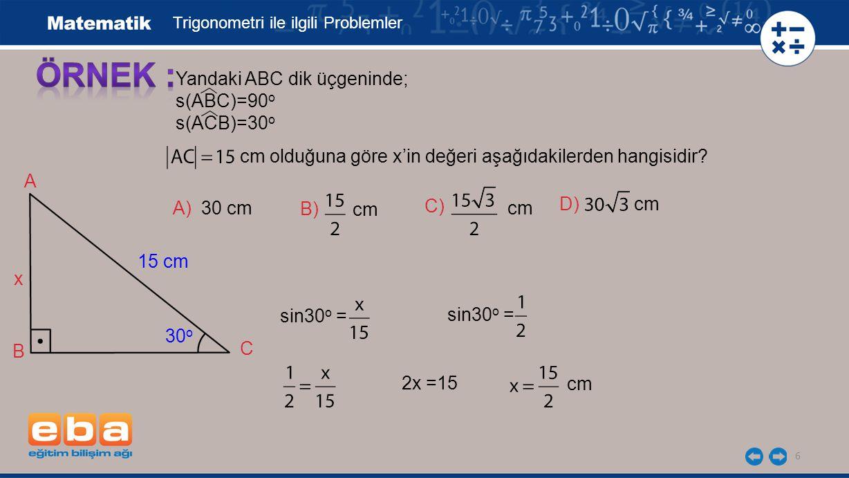 ÖRNEK : Yandaki ABC dik üçgeninde; s(ABC)=90o s(ACB)=30o