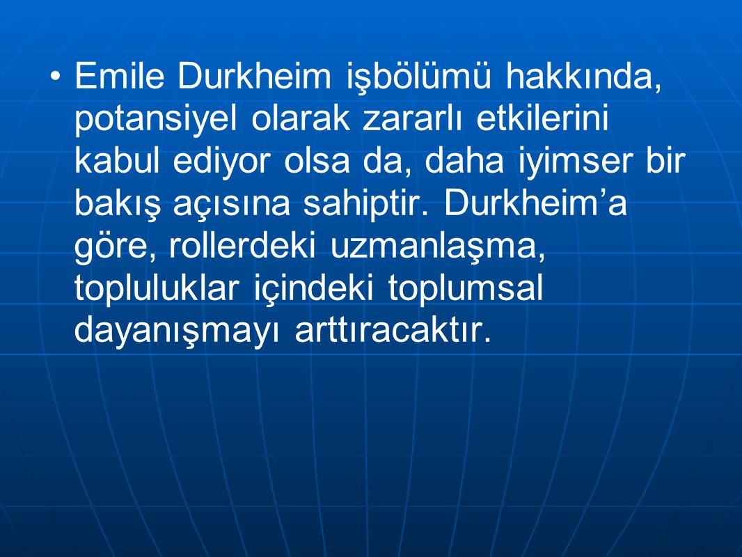 Emile Durkheim işbölümü hakkında, potansiyel olarak zararlı etkilerini kabul ediyor olsa da, daha iyimser bir bakış açısına sahiptir.