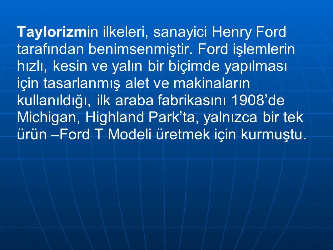 Taylorizmin ilkeleri, sanayici Henry Ford tarafından benimsenmiştir