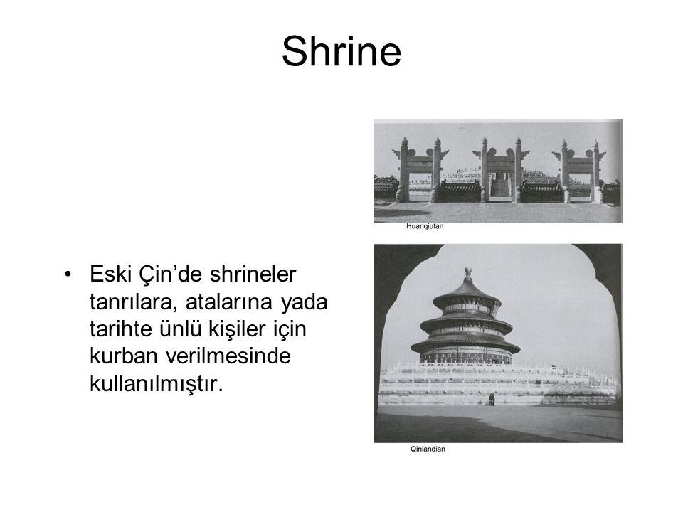 Shrine Eski Çin'de shrineler tanrılara, atalarına yada tarihte ünlü kişiler için kurban verilmesinde kullanılmıştır.