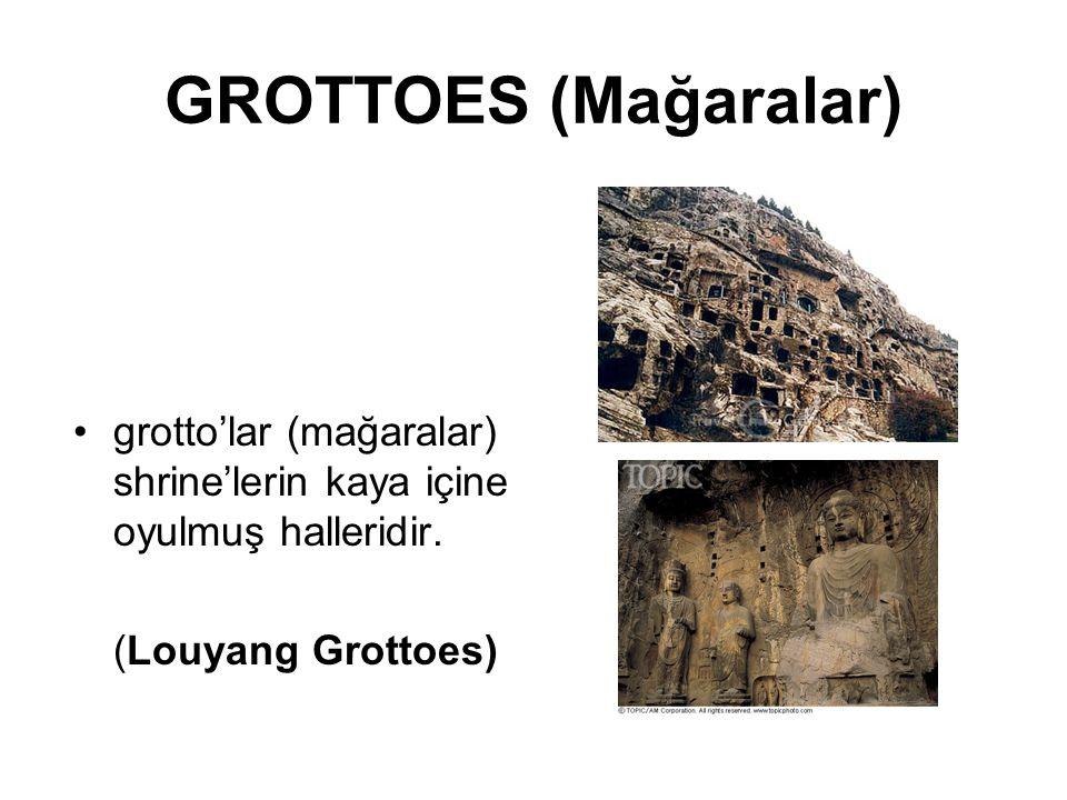 GROTTOES (Mağaralar) grotto'lar (mağaralar) shrine'lerin kaya içine oyulmuş halleridir.