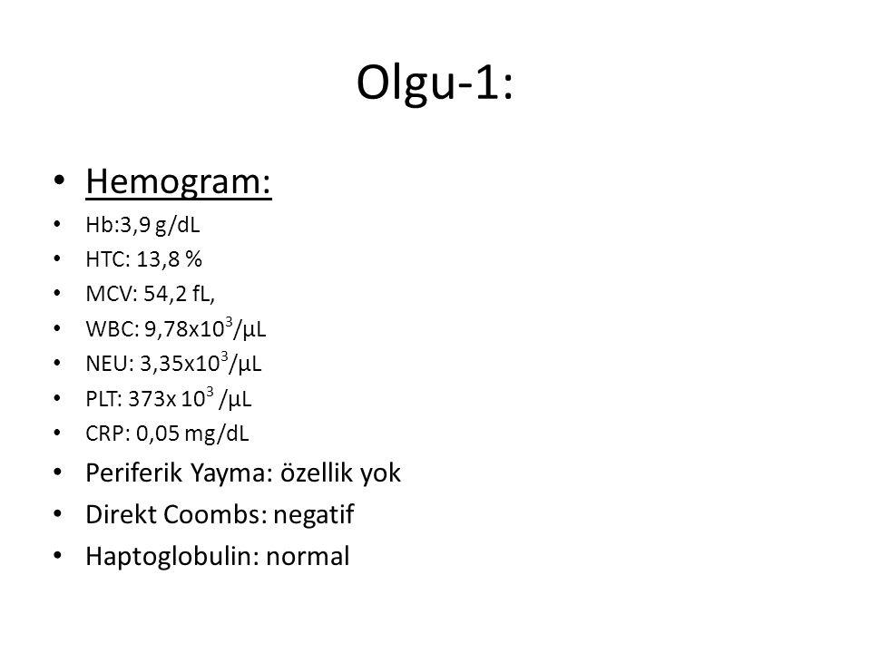 Olgu-1: Hemogram: Periferik Yayma: özellik yok Direkt Coombs: negatif