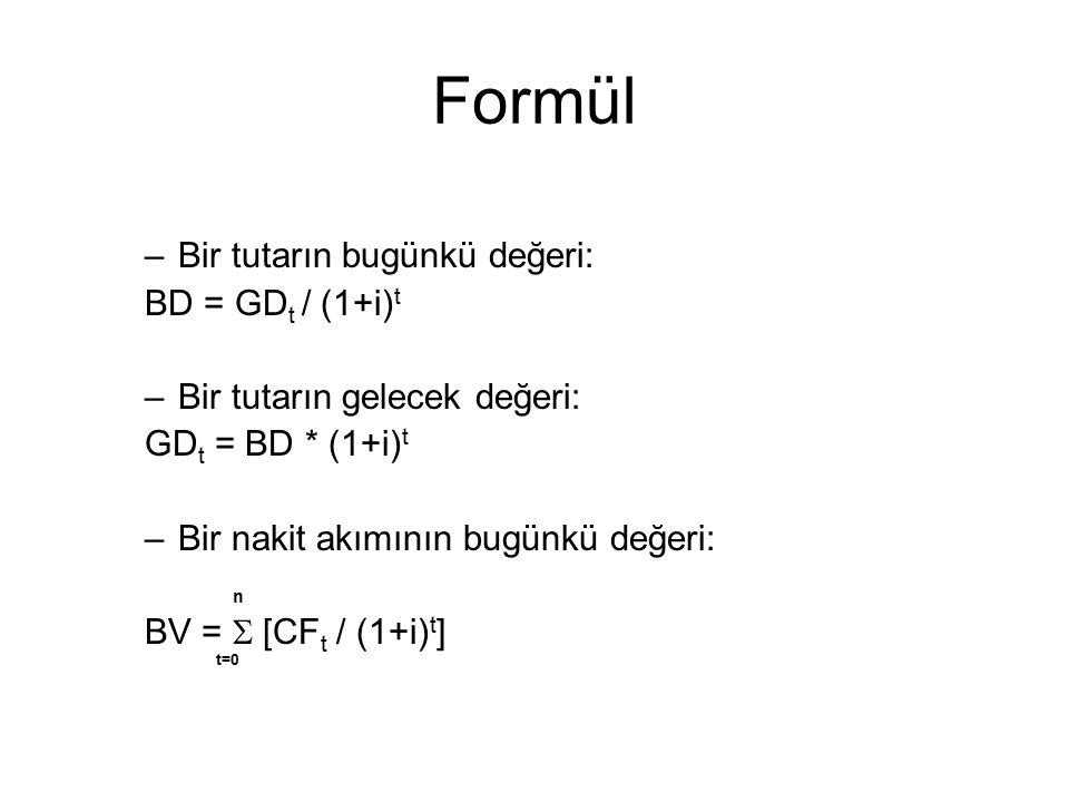 Formül Bir tutarın bugünkü değeri: BD = GDt / (1+i)t
