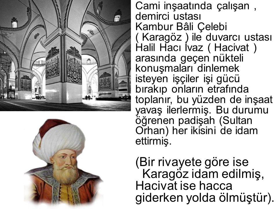 Karagöz idam edilmiş, Hacivat ise hacca giderken yolda ölmüştür).