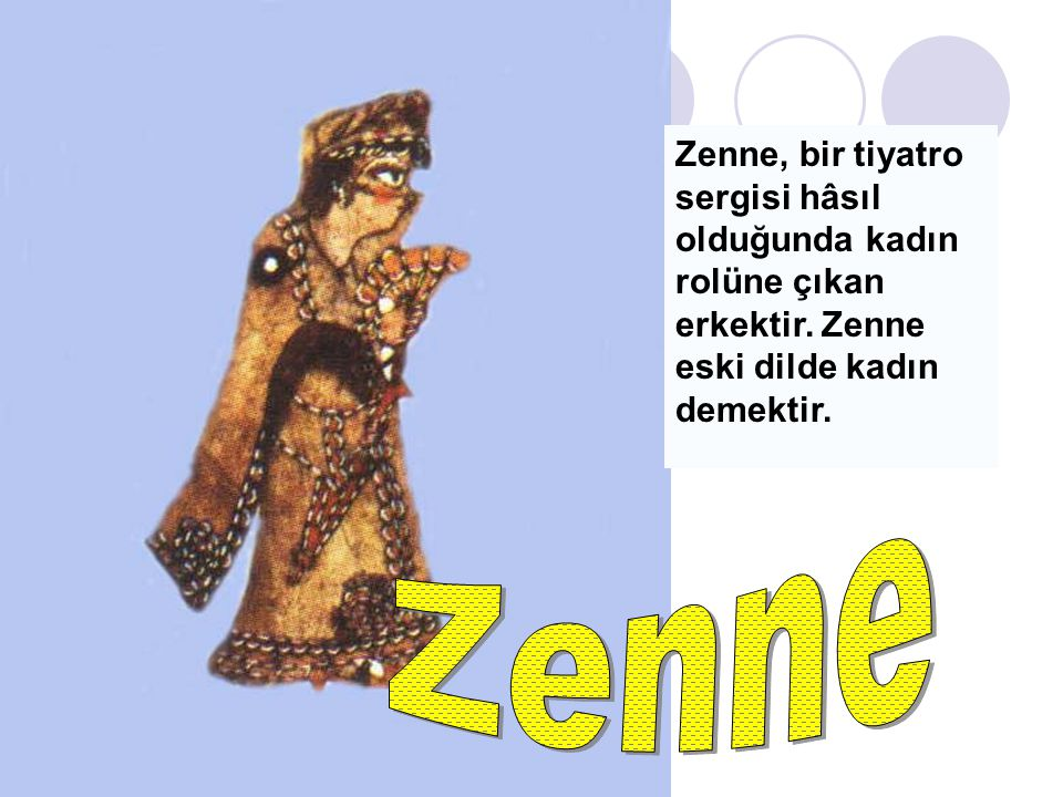 Zenne, bir tiyatro sergisi hâsıl olduğunda kadın rolüne çıkan erkektir