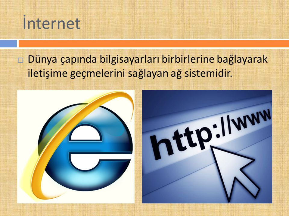 İnternet Dünya çapında bilgisayarları birbirlerine bağlayarak iletişime geçmelerini sağlayan ağ sistemidir.