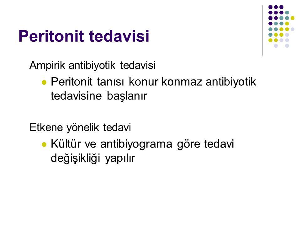 Peritonit tedavisi Ampirik antibiyotik tedavisi. Peritonit tanısı konur konmaz antibiyotik tedavisine başlanır.