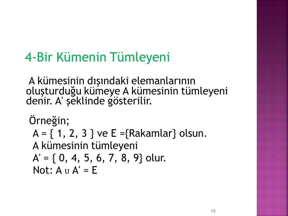 A = { 1, 2, 3 } ve E ={Rakamlar} olsun. A kümesinin tümleyeni