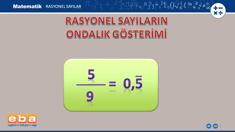 RASYONEL SAYILAR RASYONEL SAYILARIN ONDALIK GÖSTERİMİ 5 = 0,5 9
