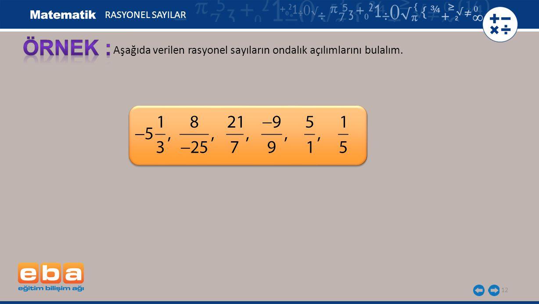 RASYONEL SAYILAR ÖRNEK : Aşağıda verilen rasyonel sayıların ondalık açılımlarını bulalım.