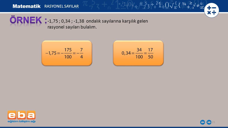 ÖRNEK : -1,75 ; 0,34 ; -1,38 ondalık sayılarına karşılık gelen