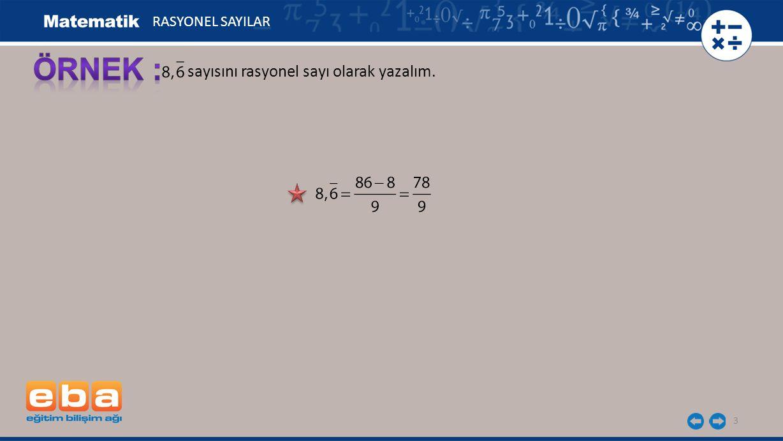 RASYONEL SAYILAR ÖRNEK : sayısını rasyonel sayı olarak yazalım.