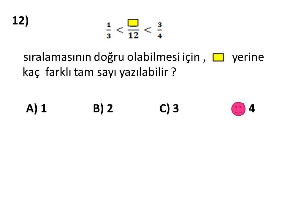 12) sıralamasının doğru olabilmesi için , yerine kaç farklı tam sayı yazılabilir .