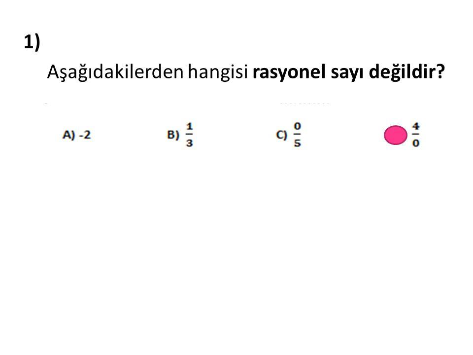 1) Aşağıdakilerden hangisi rasyonel sayı değildir