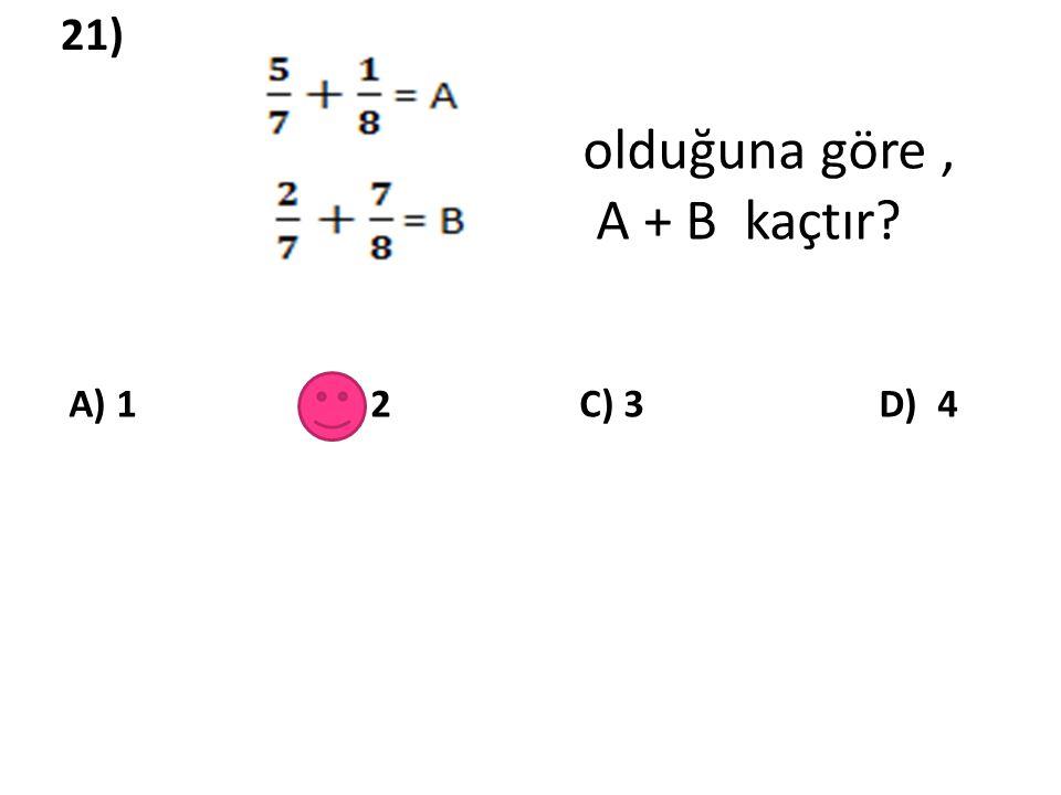 21) olduğuna göre , A + B kaçtır.