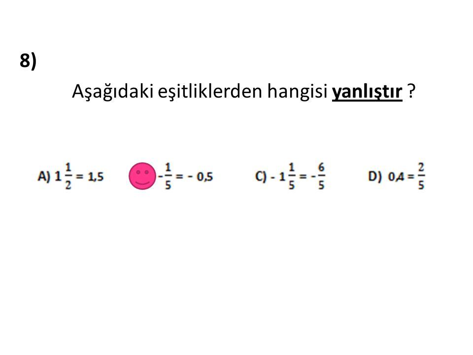 8) Aşağıdaki eşitliklerden hangisi yanlıştır