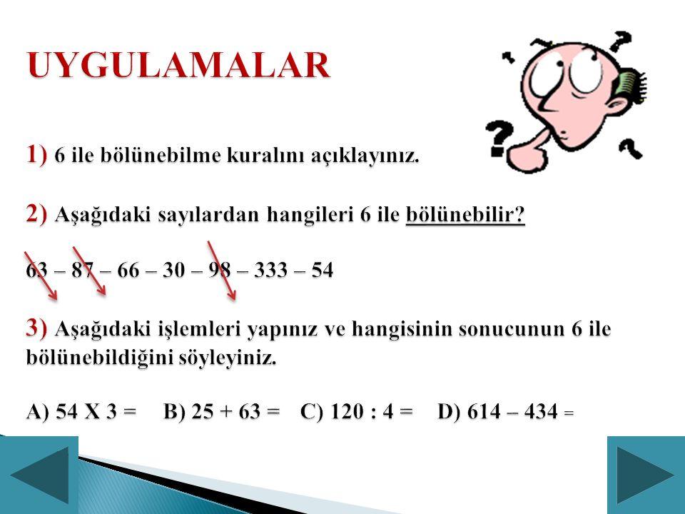 UYGULAMALAR 1) 6 ile bölünebilme kuralını açıklayınız