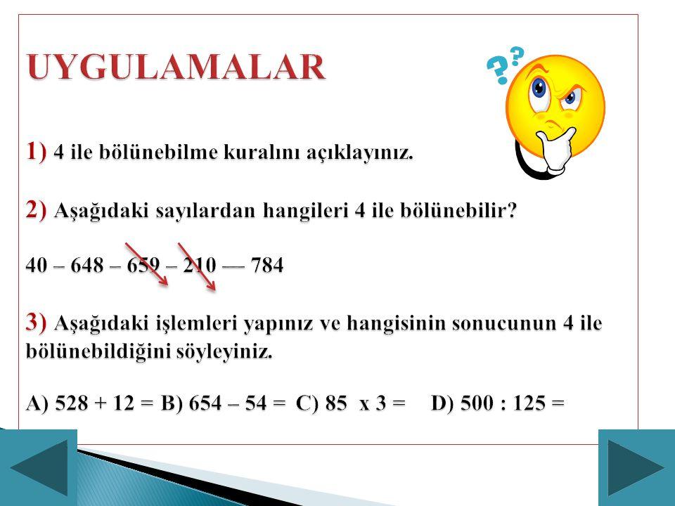 UYGULAMALAR 1) 4 ile bölünebilme kuralını açıklayınız