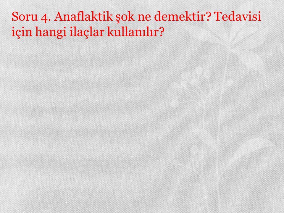 Soru 4. Anaflaktik şok ne demektir