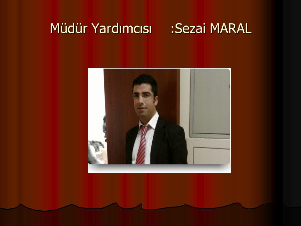 Müdür Yardımcısı :Sezai MARAL