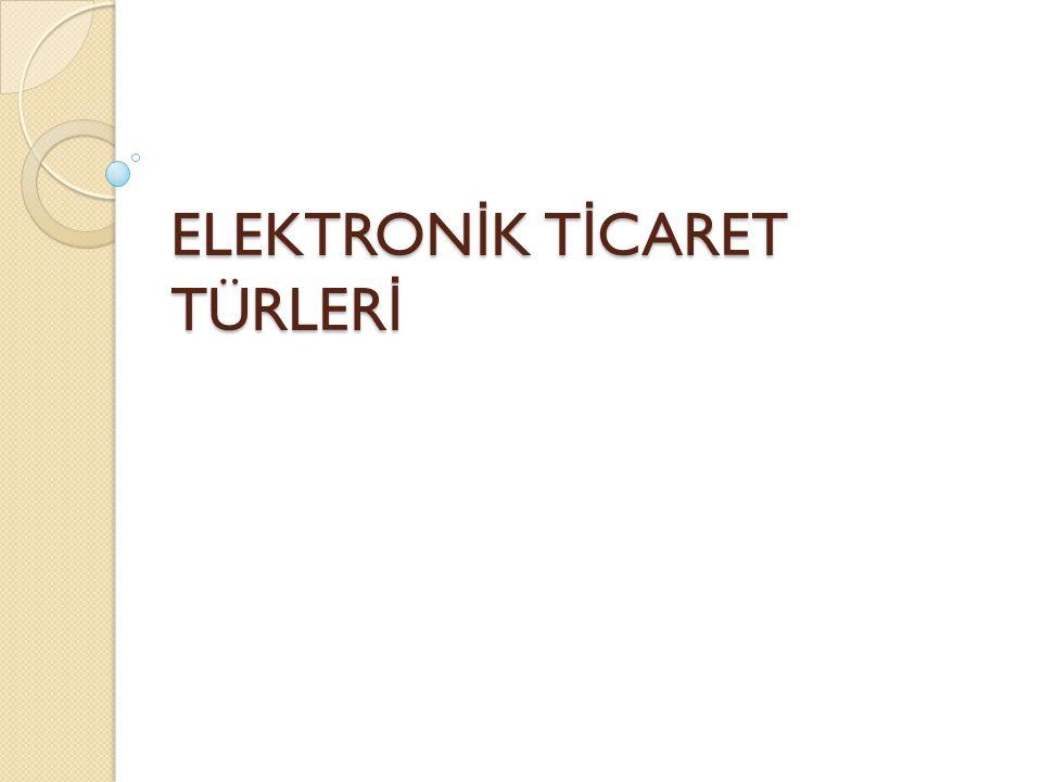 ELEKTRONİK TİCARET TÜRLERİ