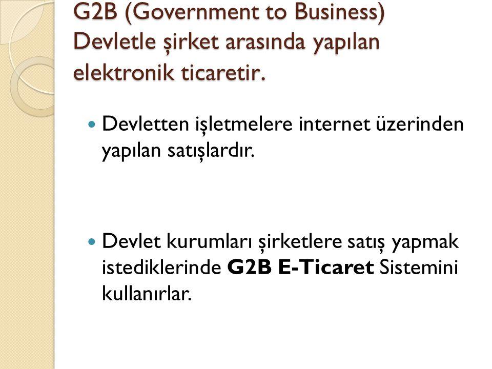 G2B (Government to Business) Devletle şirket arasında yapılan elektronik ticaretir.