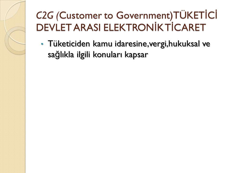 C2G (Customer to Government)TÜKETİCİ DEVLET ARASI ELEKTRONİK TİCARET