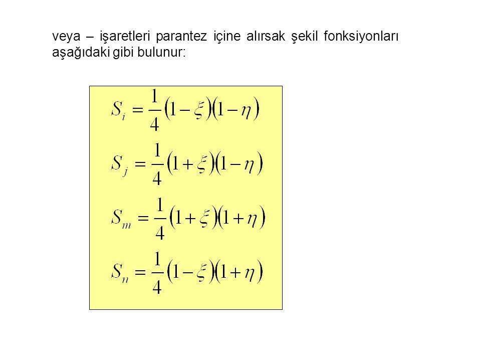 veya – işaretleri parantez içine alırsak şekil fonksiyonları aşağıdaki gibi bulunur: