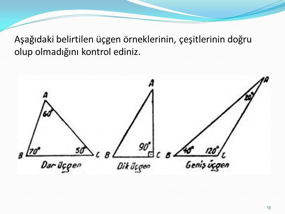 Aşağıdaki belirtilen üçgen örneklerinin, çeşitlerinin doğru olup olmadığını kontrol ediniz.