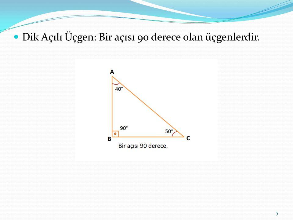 Dik Açılı Üçgen: Bir açısı 90 derece olan üçgenlerdir.