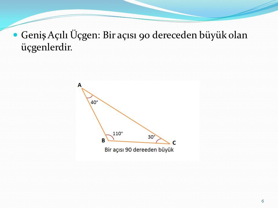 Geniş Açılı Üçgen: Bir açısı 90 dereceden büyük olan üçgenlerdir.