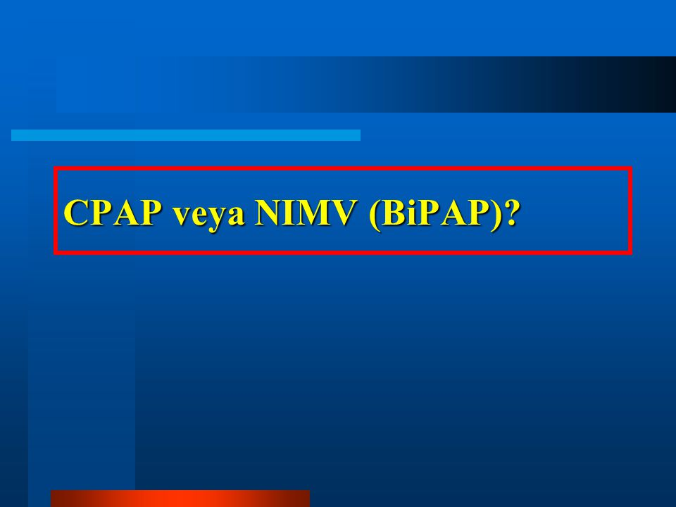 CPAP veya NIMV (BiPAP)
