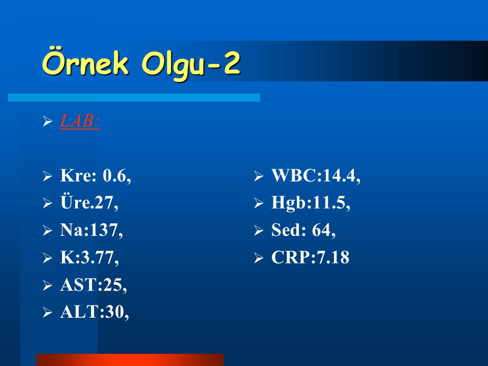Örnek Olgu-2 LAB: Kre: 0.6, Üre.27, Na:137, K:3.77, AST:25, ALT:30,