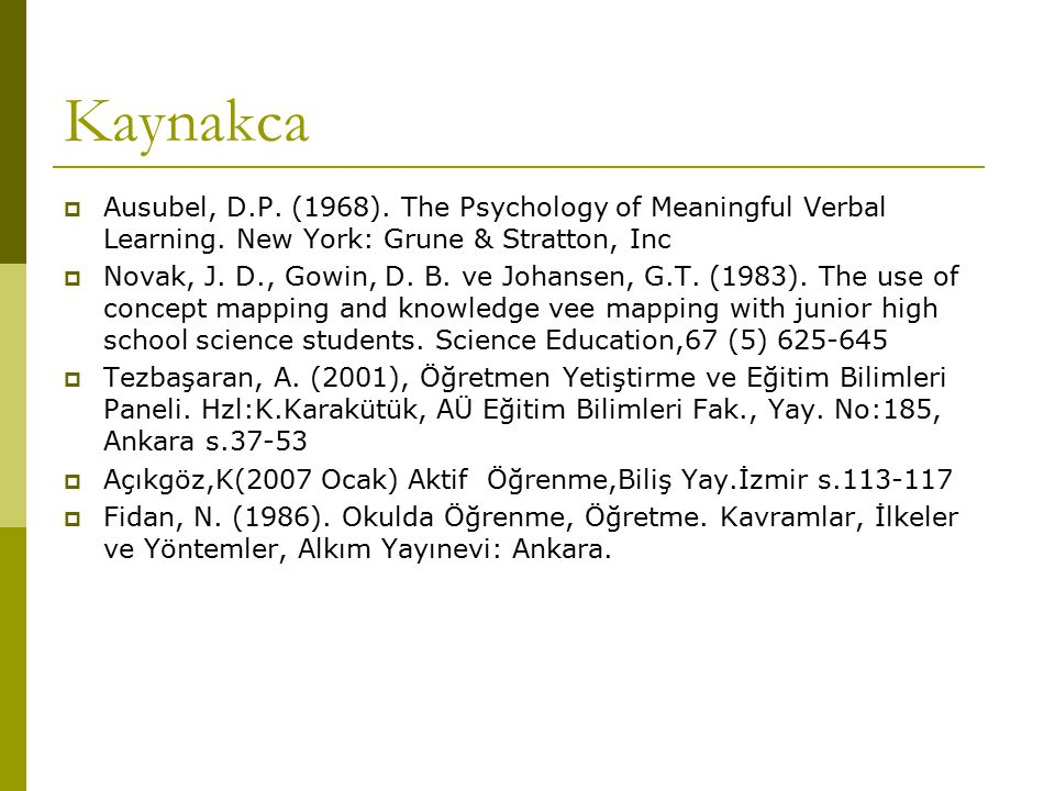 Kaynakca Ausubel, D.P. (1968). The Psychology of Meaningful Verbal Learning. New York: Grune & Stratton, Inc.